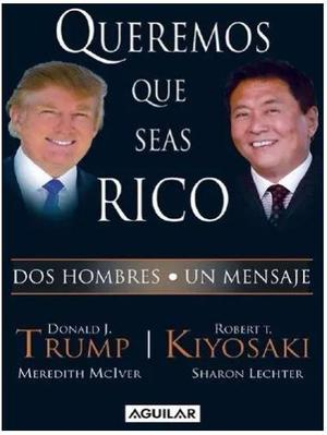 Queremos Que Seas Rico Robert Kiyosaki Donald Trump