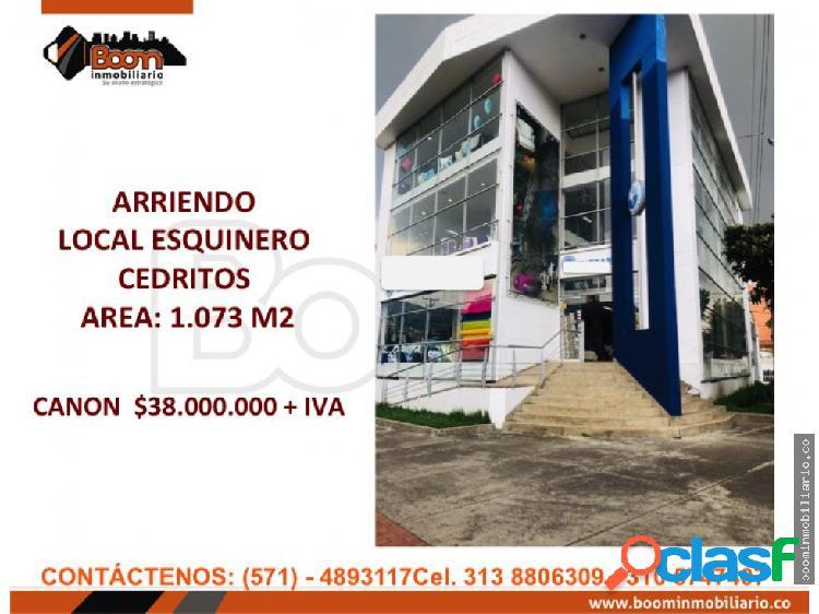 **ARRIENDO LOCAL 1.073 M2 ESQUINERO CEDRITOS